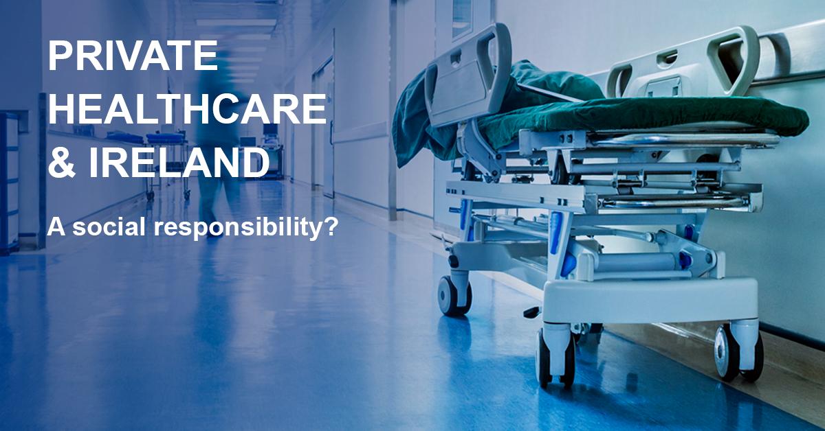 Private Healthcare & Ireland: A Social Responsibility?